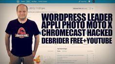 Le freshnews du jour : Wordpress leader. Appli photo Moto X. Chromecast hacké
