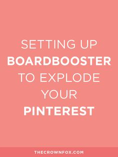 Setting Up Boardbooster To Explode Your Pinterest