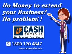 You have no money to extend your Business, No problem! just come to CashSuvidha.com and get fund for your business. #CashSuvidha #BusinessLoan #NoCollateralBusinessLoan  Visit: www.cashsuvidha.com