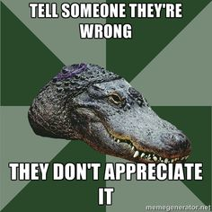 Aspie Alligator - Tell someone They're wrong They don't appreciate it