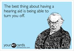 The best thing about having a hearing aid is being able to turn you off. | Confession Ecard | someecards.com