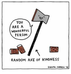 Funny Pun: Random Axe Of Kindness