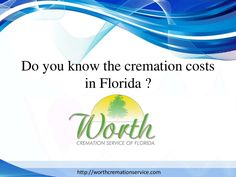 Do you know the cremation costs in florida by Watts Worth via slideshare