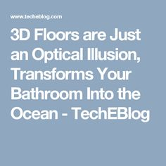 3D Floors are Just an Optical Illusion, Transforms Your Bathroom Into the Ocean - TechEBlog
