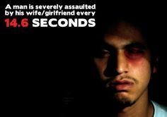 Domestic violence against men. A man is severely assaulted by his wife / girlfriend every 14.6 seconds.