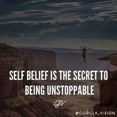 You have to believe in yourself in order to accomplish anything.