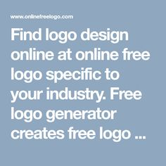 Find logo design online at online free logo specific to your industry. Free logo generator creates free logo design in just four simple steps. Design logo online now. http://www.onlinefreelogo.com/logo-design-online