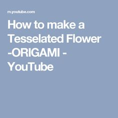 How to make a Tesselated Flower -ORIGAMI - YouTube