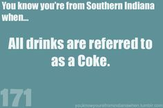 Know you're from Southern Indiana when the drink reference is Coke :)
