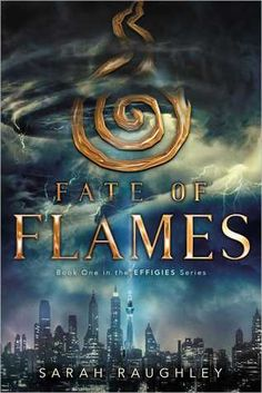 Cover Reveal: Fate of Flames (Effigies #1) by Sarah Raughley -On sale  December 6th 2016 by Simon Pulse  -Four girls with the power to control the elements and save the world from a terrible evil must come together in the first epic novel in a brand-new series.  When Phantoms—massive beasts made from nightmares and darkness—suddenly appeared and began terrorizing the world, four girls, the Effigies, each gained a unique power to control one of the classical elements: earth, air, fire, and…