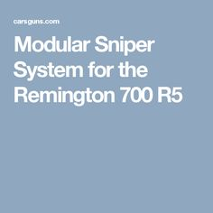 Modular Sniper System for the Remington 700 R5