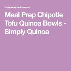 Meal Prep Chipotle Tofu Quinoa Bowls - Simply Quinoa Macro Meals, Extra Firm Tofu, Quinoa Bowl, Baked Tofu, 2000 Calorie Diet, 2000 Calories, How To Cook Quinoa