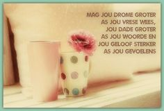 Mag jou drome groter as jou vrese wees, jou dade groter as jou woorde en jou geloof sterker as jou gevoelens Afrikaans Quotes, Birthday Wishes, Birthdays, Inspirational Quotes, Words, Tableware, Motto, Christian, Sayings