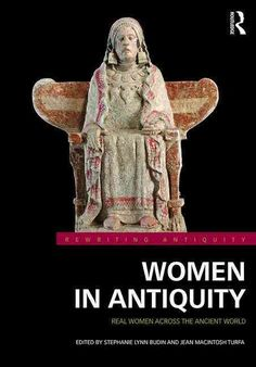 Women in Antiquity: Real Women Across the Ancient World