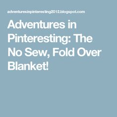Adventures in Pinteresting: The No Sew, Fold Over Blanket!