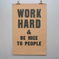 have this print up in my kitchen - thank you anthony burrill for the words of wisdom The Words, Great Quotes, Quotes To Live By, Me Quotes, Career Quotes, People Quotes, Famous Quotes, Anthony Burrill, Inspirational Posters