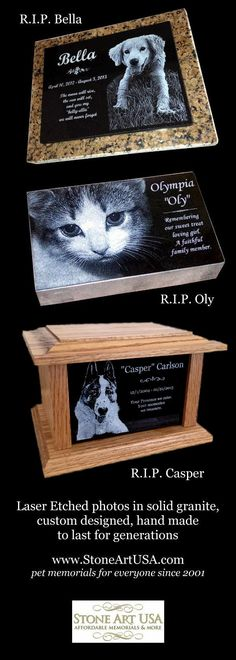 StoneArtUSA ~ I've been making custom memorials with granite since 2001. The granite is laser etched with your pet's photo and your words. Markers will stay beautiful for generations in the yard or cemetery. Memorial stones can be made for people too. Order on-line. Let me know if you have any questions, Eric @ StoneArtUSA