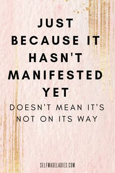 Just because it hasn't manifested yet doesn't mean its not on its way. Manifestation quote, words to live by, pink quotes, inspiration and motivation, words to inspire, Keep on reading, and I will show you step by step how manifesting your dream life and the Law of Attraction works. Learn to create your dreams with these no fluff Law of Attraction tips. Law of Attraction & Manifesting Blog by selfmadeladies.com Manifestation Law Of Attraction, Secret Law Of Attraction, Law Of Attraction Quotes, Life Coach Quotes, Pink Quotes, Abraham Hicks Quotes, God Loves Me, How To Manifest, Negative Emotions