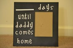 Awesome for a military family!.....I want to make this that say's until our daddy get's out of the military and can be home with us forever!!!