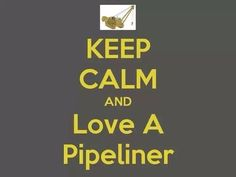 Keep Calm and Love a Pipeliner ❤️