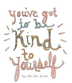 Inspirational quote / be kind to yourself / wellness wednesday / health and wellness / mental health