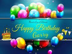 Happy Birthday Garry  Da oggi in poi inizia per te un nuovo anno speciale, fatto di felicità,