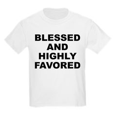 Children's light color white t-shirt with Blessed And Highly Favored theme. When it seems there is no hope or everyone has abandoned you, you can have confidence that because of your faith and trust in a higher power EVERYTHING will work out. Available in white, ash grey, light pink; kids x-small, kids small, kids medium, kids large, kids x-large for only $19.99. Go to the link to purchase the product and to see other options – http://www.cafepress.com/stbahf