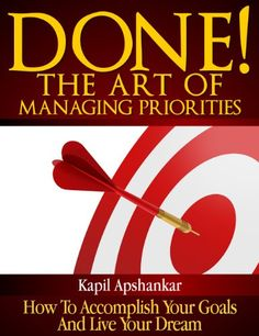 eBooks: Done! The Art of Managing Priorities: How To Accomplish Your Goals And Live Your Dream