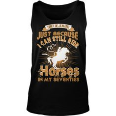 I Can Still Ride Horse In My Seventies T Shirt T-shirt Hoodie #gift #ideas #Popular #Everything #Videos #Shop #Animals #pets #Architecture #Art #Cars #motorcycles #Celebrities #DIY #crafts #Design #Education #Entertainment #Food #drink #Gardening #Geek #Hair #beauty #Health #fitness #History #Holidays #events #Home decor #Humor #Illustrations #posters #Kids #parenting #Men #Outdoors #Photography #Products #Quotes #Science #nature #Sports #Tattoos #Technology #Travel #Weddings #Women