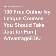 100 Free Online Ivy League Courses You Should Take Just for Fun   AdvantageEDU