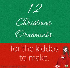 12 Christmas ornament crafts for the kids to make.