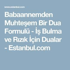 Babaannemden Muhteşem Bir Dua Formulü - İş Bulma ve Rızık İçin Dualar - Estanbul.com