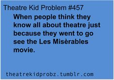 Or because they were in les Mis. And nothing else. And suddenly they think they are the most brilliant theatre person on the planet.