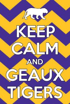 GEAUX TIGERS - - LSU TIGERS - LSU TIGERS colors purple & gold - Louisiana State University