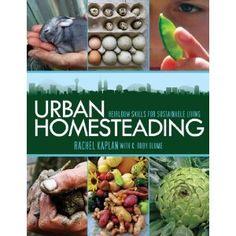 Urban Homesteading: Heirloom Skills for Sustainable Living by Rachel Kaplan $16.95