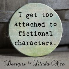 "I get too attached to fictional characters black - 1.5"" Pinback Button. $1.50, via Etsy."