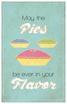 """A quote from The Hunger Games but changed to """"May the pies be ever in your flavor!"""" This is the best idea I've ever seen!"""