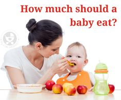 'How much should a Baby eat?' is a common question among Moms. Here, we answer this question for every age and stage of weaning your baby.