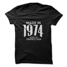 Made in 1974. Aged To Per... #Aged #Tshirt #year