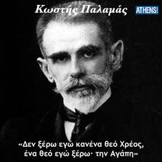 """Kostis Palamas was a poet, writer and litterateur. He was a pioneer of the New Athenian School of literature. He is mostly known for his collections of """"Iamvoi kai anapaistoi"""" and """"I asalefti zoi"""" Poetry Poem, Poetry Quotes, Philosophical Quotes, Greek Culture, Greek Art, Human Mind, Greek Quotes, Beautiful Mind, Art Of Living"""