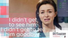 """I didn't get to see him, I didn't get to tell him goodbye."" Amelia Shepherd to Meredith Grey, Grey's Anatomy quotes"