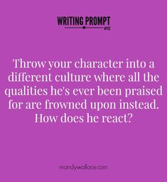 Writing prompt: Throw your character into a different culture where all the qualities he's ever been praised for are frowned upon instead. How does he react? Click through for prompt writing tips.