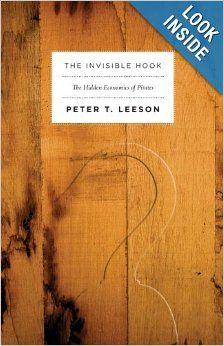 The Invisible Hook: The Hidden Economics of Pirates: Peter T. Leeson: 9780691150093: Amazon.com: Books