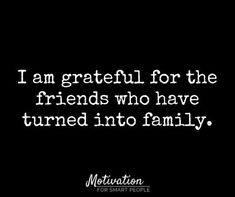 I am grateful for all friends that have turned into family for me...   Love ya all