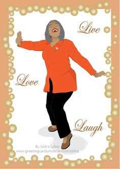 """Birthday card for older woman has a happy and beautiful black older woman dancing like no one is watching. She is wearing black pants, orange blouse, red lips, and brown shoes. The front of the card simply says """"Live, love, laugh."""" Card background is orange and white. This is how I want to get older, dancing like no one is watching. Birthday Card for older women, Afrocentric Card, African American Card.Original art by Isidra Sabio"""
