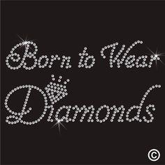 Born to Wear Diamonds transfer