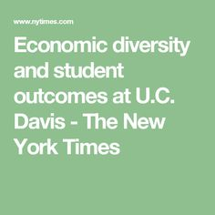 Economic diversity and student outcomes at U.C. Davis - The New York Times