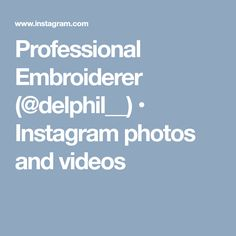 Professional Embroiderer (@delphil__) • Instagram photos and videos