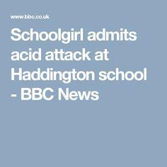 Schoolgirl admits acid attack at Haddington school - BBC News