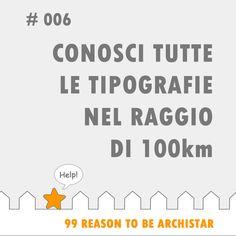 """#99Reasons to #BeArchiStar: """"CONOSCI TUTTE LE TIPOGRAFIE NEL RAGGIO DI 100 KM"""""""